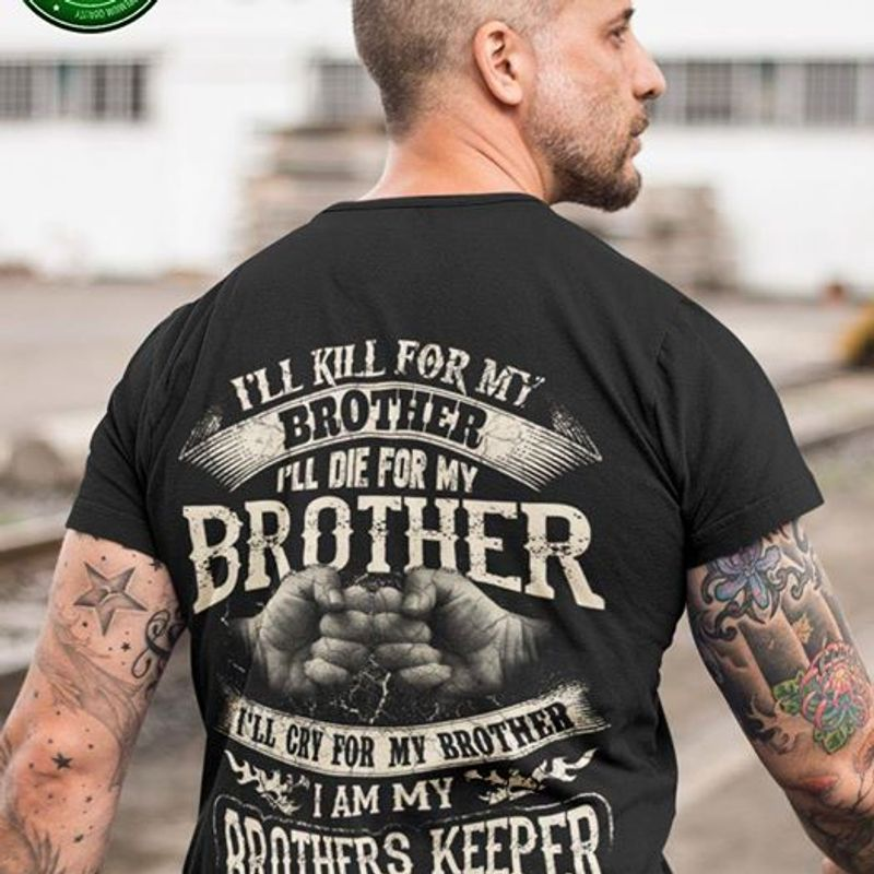 Ill Kill For My Brother Ill Cry For My Brother I Am My Brotjers Keeper T-shirt Black A4