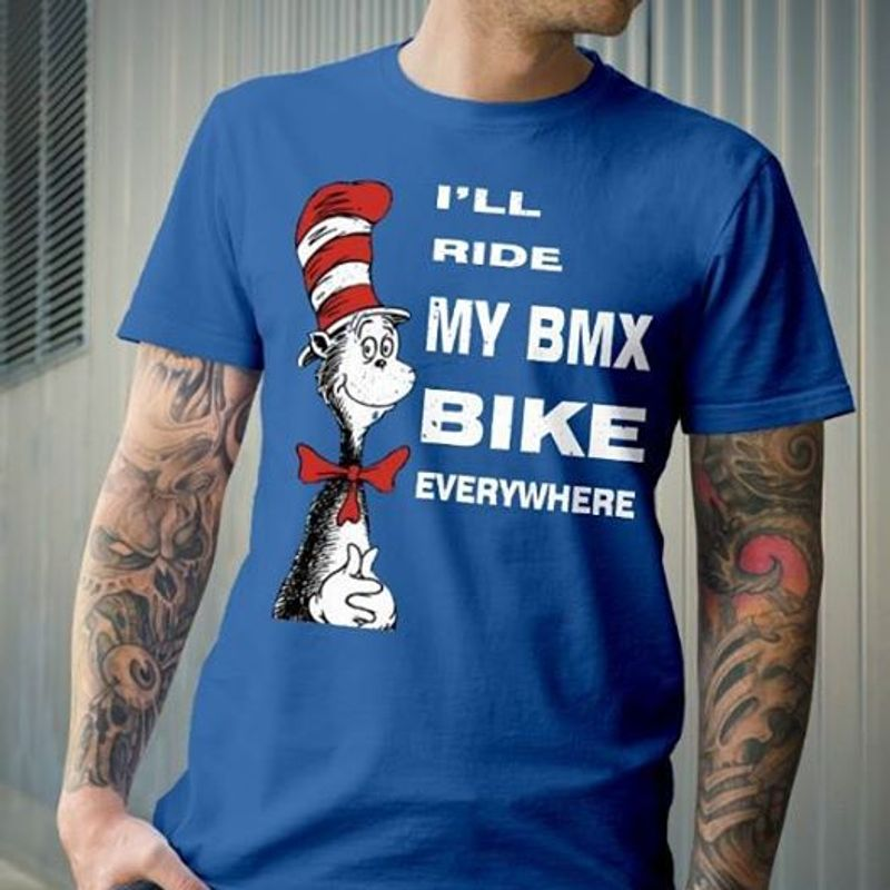 Ill Ride My Bmx Bike Everywhere T-shirt Blue B4