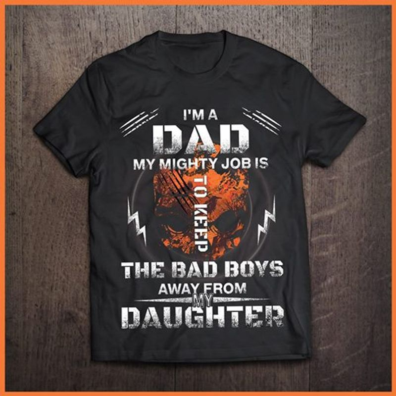 Im A Dad My Mighty Job Is To Keep The Bad Boys Away From Daughter T-Shirt Black A8