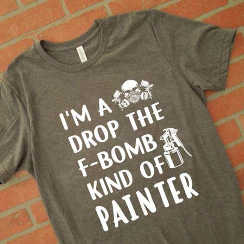 Im A Drop The F Bomb Kind Of Painter T-shirt Grey B4