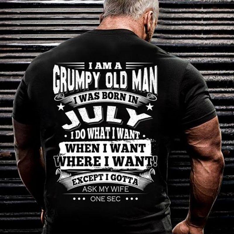 Im A Grumpy Old Man I Was Born July When I Want Where I Want T-shirt Black