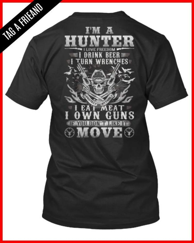 Im A Hunter I Live Freedom I Drink Beer I Turn Wrenches I Eat Meat I Own Gún If You Dont Like It Move T-shirt Black A4