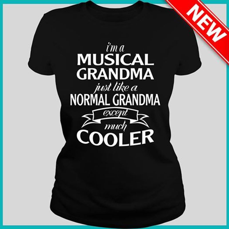 Im A Musical Grandma Just Like A Normal Grandma Except Much Cooler T-shirt Black A5