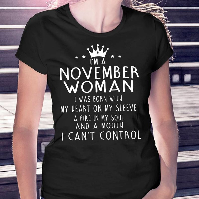 Im A November Woman I Was Born With My Heart On My Sleeve A Fire In My Soul And A Mouth T-shirt Black B7