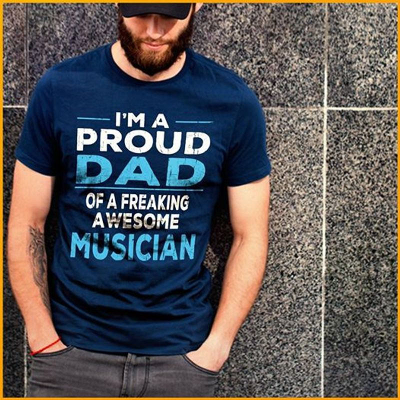 Im A Proud Dad Of A Freaking Awesome Musician T Shirt Navy A8