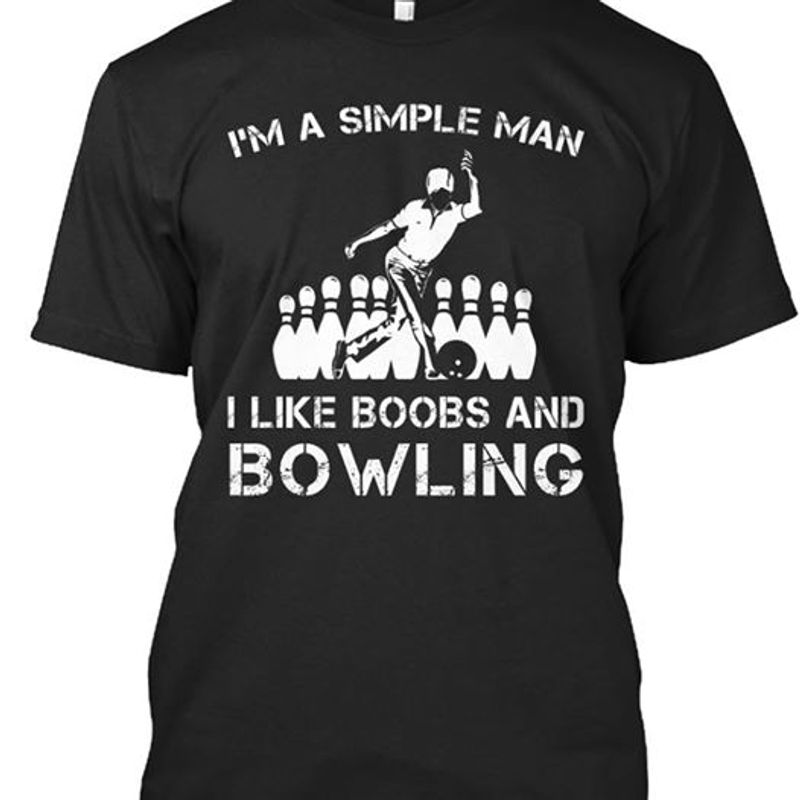 Im A Simple Man I Like Boobs And Bowling T-shirt Black A8