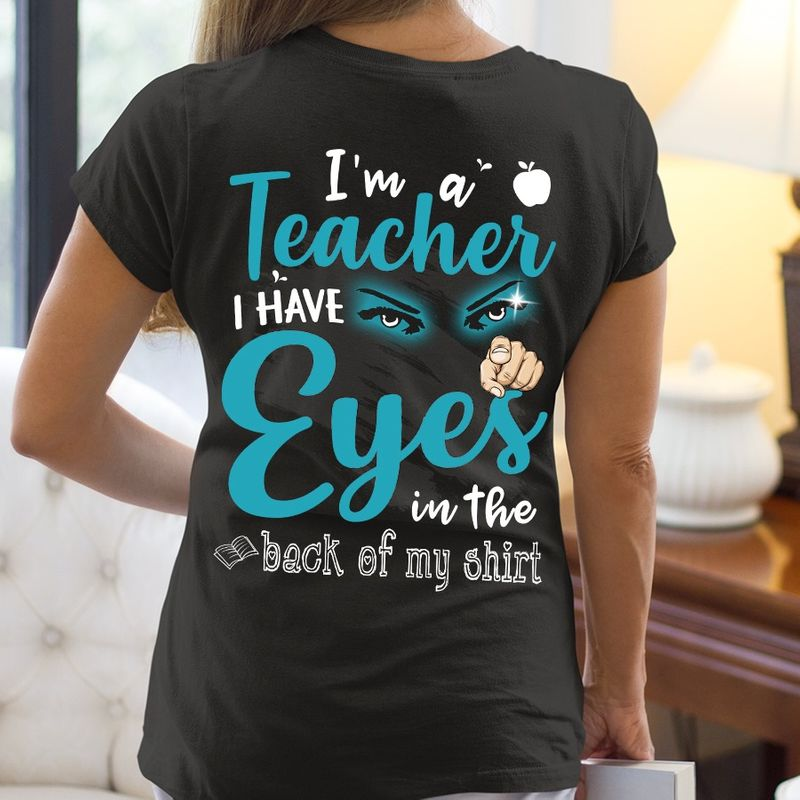 Im A Teacher I Have Eyes In The Back Of My Shirt T Shirt Black  A1