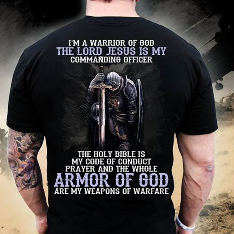 Im A Warrior Of God The Lord Jesus Is My Commanding Officer T Shirt Black A3