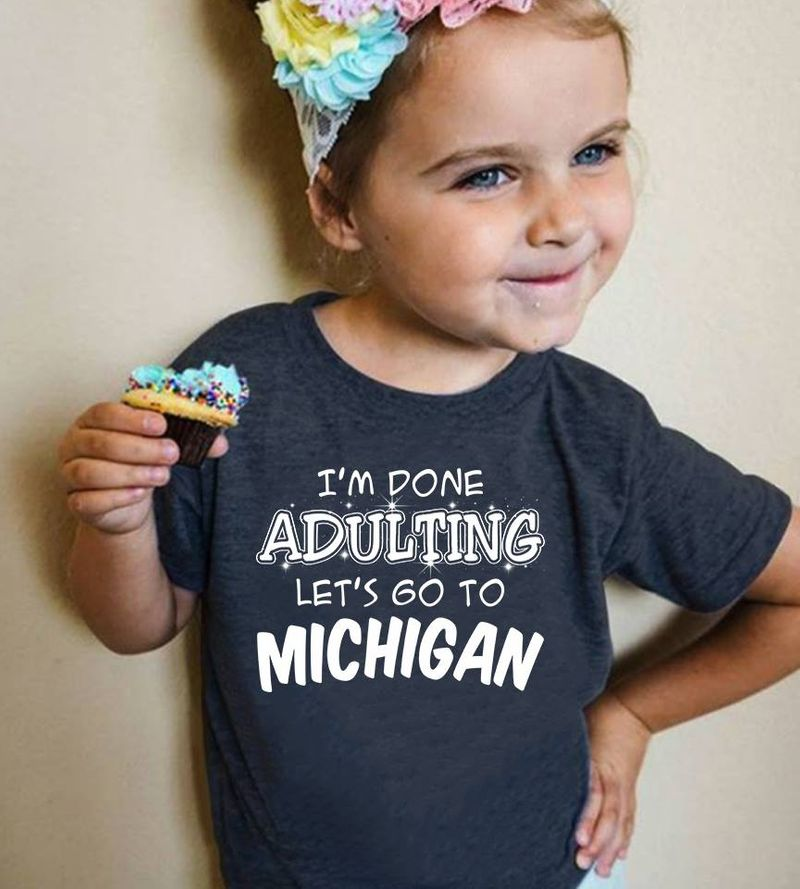Im Done Adulting Let's Go To Michigan T-shirt Black A5