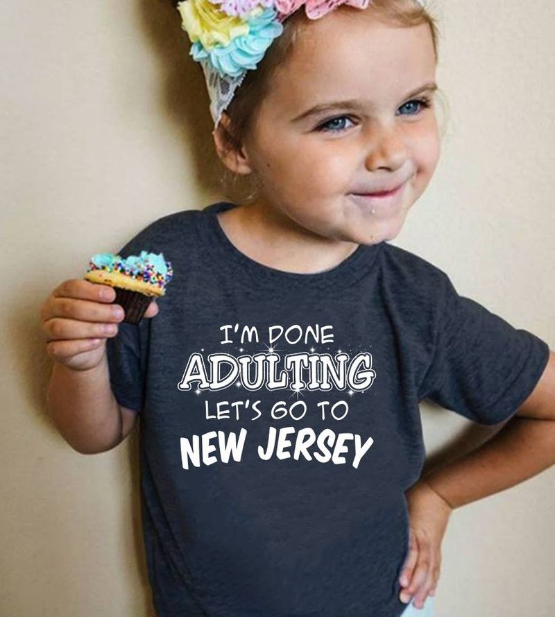 Im Done Adulting Let's Go To New Jersey  T-shirt Black A5