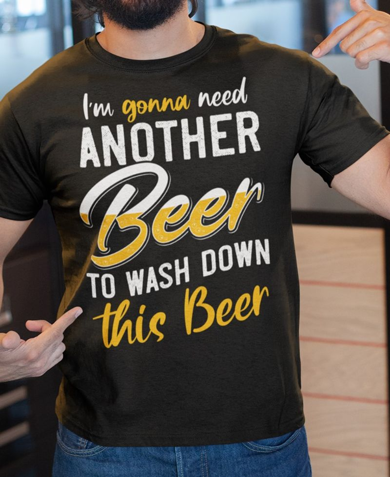 Im Gonna Need Another Beer To Wash Down This Beer  T Shirt Black A5