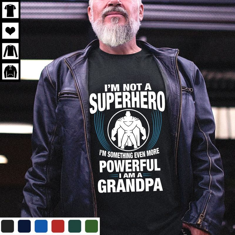 Im Not A Superhero Im Something Even More Powerful I Am A Grandpa T-shirt Black A4