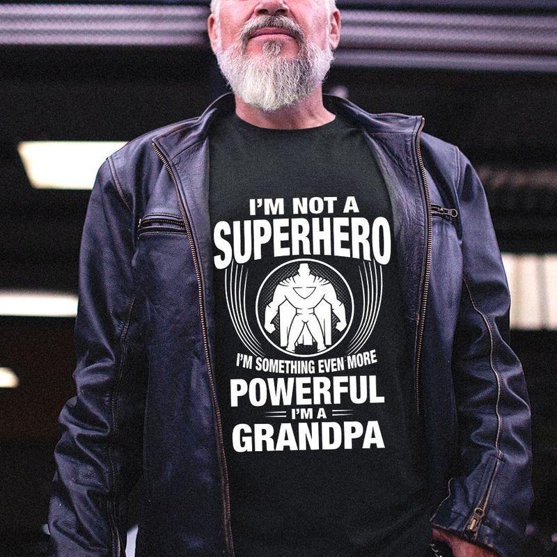 Im Not A Superhero Im Something Even More Powerful Im A Grandpa T-Shirt Black B7