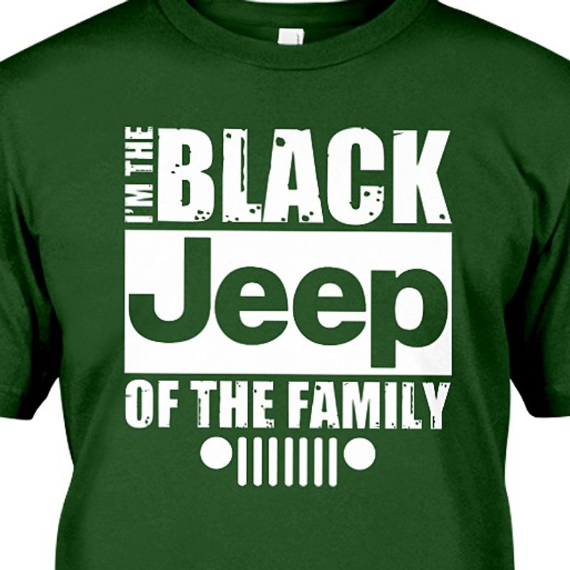 Im The Black Jeep Of The Family T-shirt Green A2