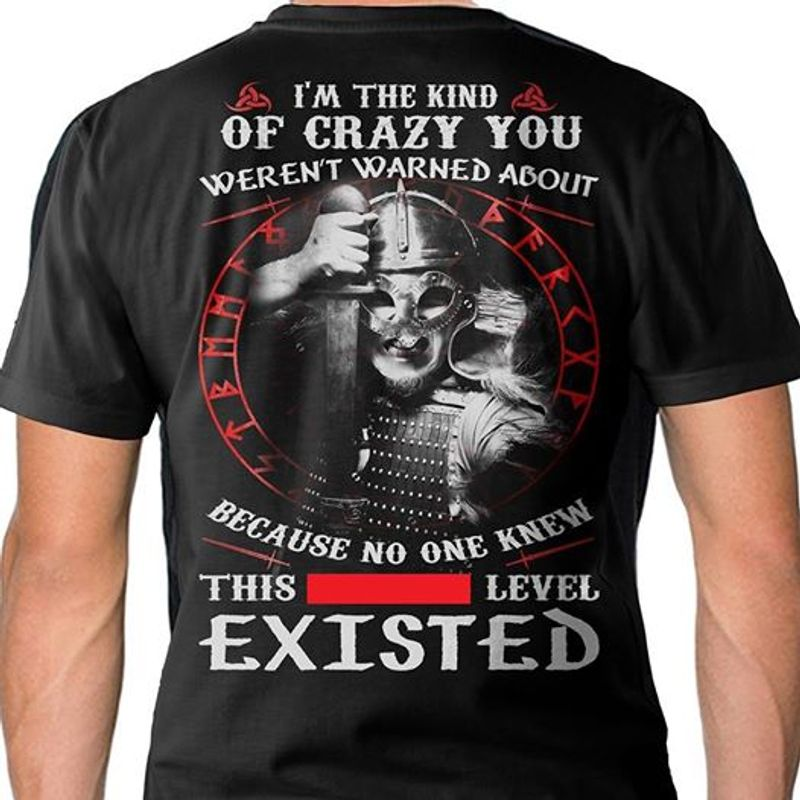Im The Kind Of Crazy You Weren't Warned About Because No One Knew This Level Existed  T Shirt Black A5