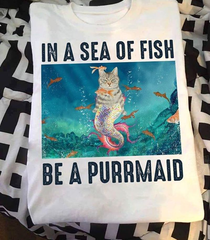 In A Sea Of Fish Be A Purrmaid WhiteT Shirt Men/ Woman S-6XL Cotton