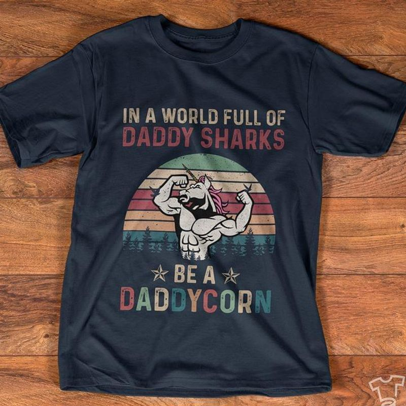In A World Full Of Daddy Sharks Be A Daddycorn Vintage Muscle Unicorn Black Shirt