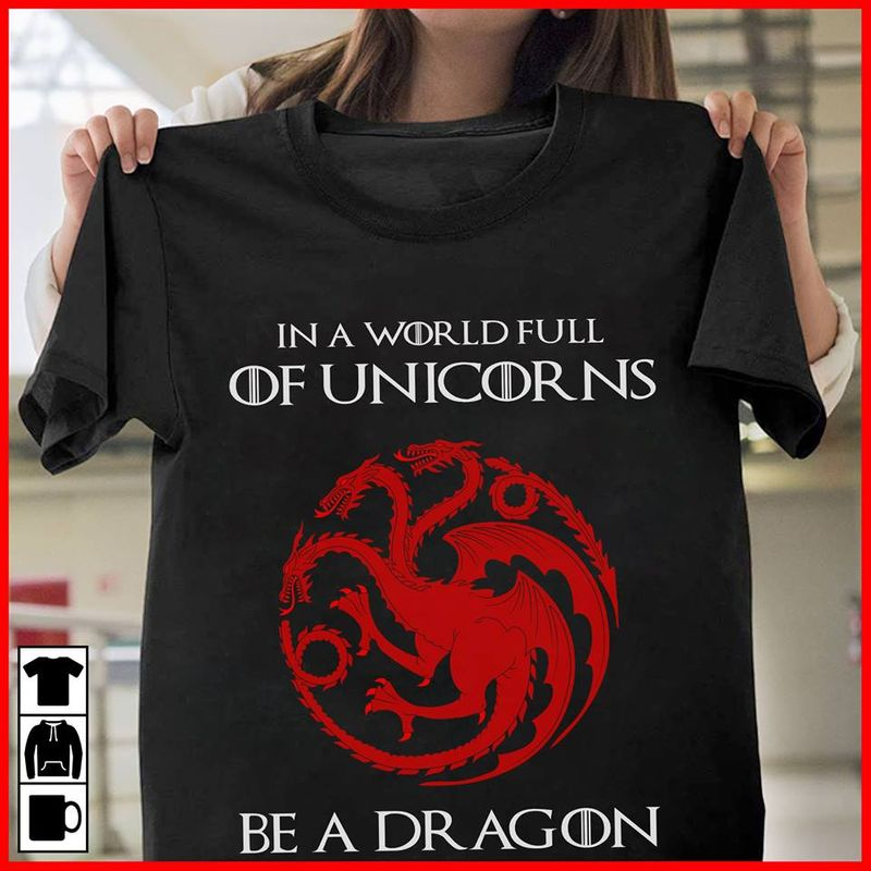 In A World Full Of Unicorn Be A Dragon Game Of Thrones T-shirt Black A5