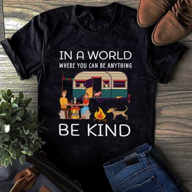 In A World Where You Can Be Anyhting Be Kind    T-shirt Black B1