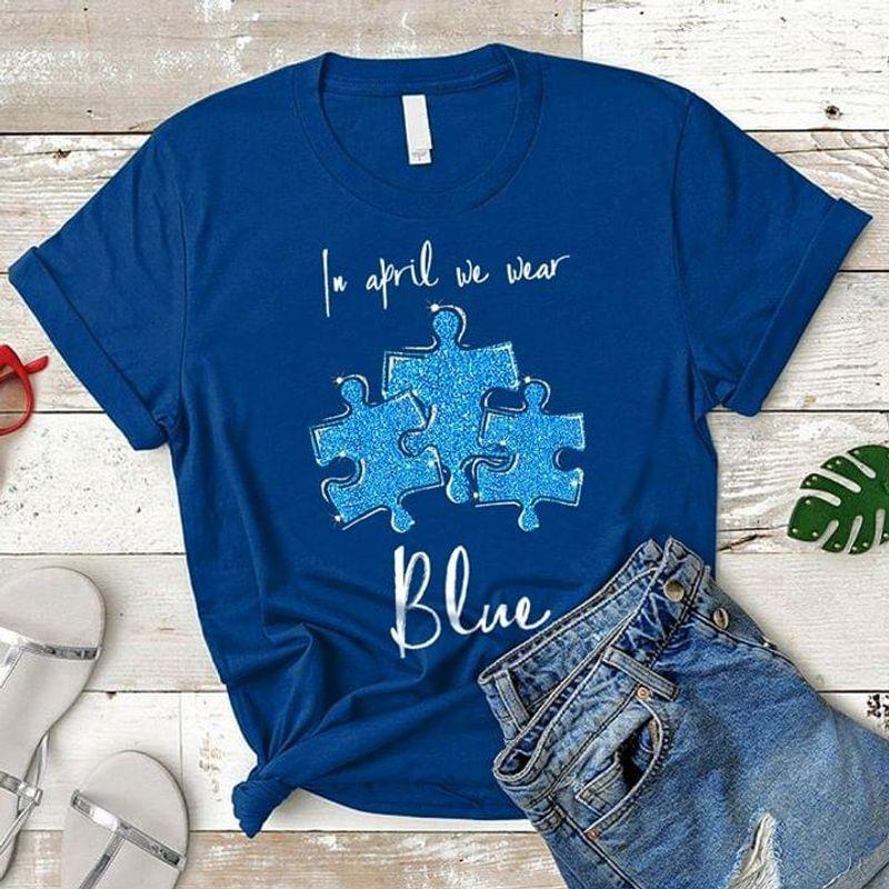 In April We Wear Blue Autism Awareness T Shirt Blue