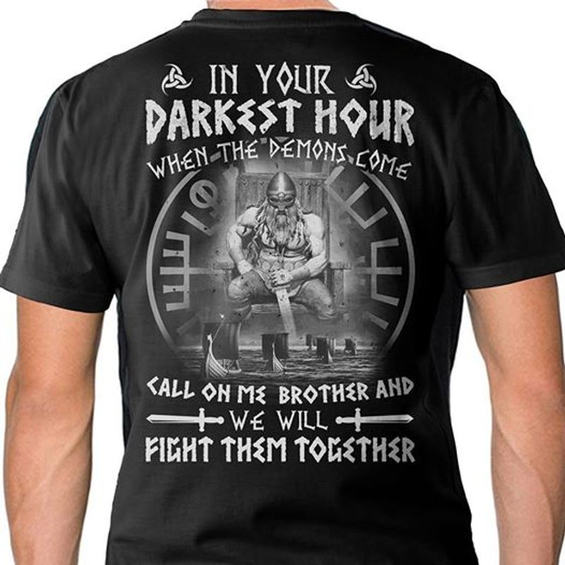 In Your Darkest Hour When The Demons Come Call On Me Brother And We Will Fight Them T-shirt Black B7