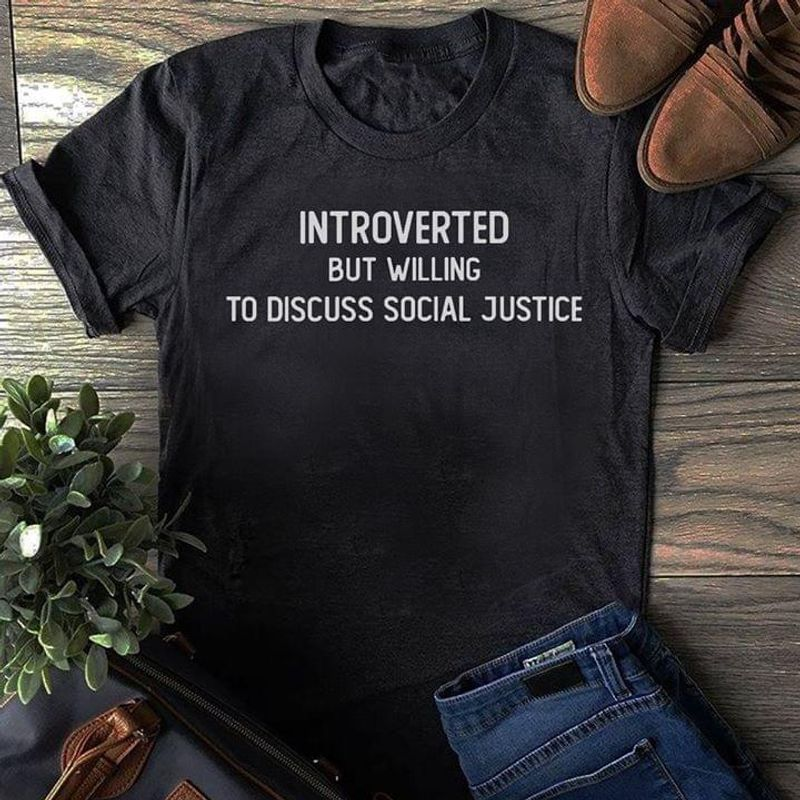 Introverted But Willing To Discuss Social Justice Quote Dark Heather Dark Heather T Shirt Men And Women S-6XL Cotton