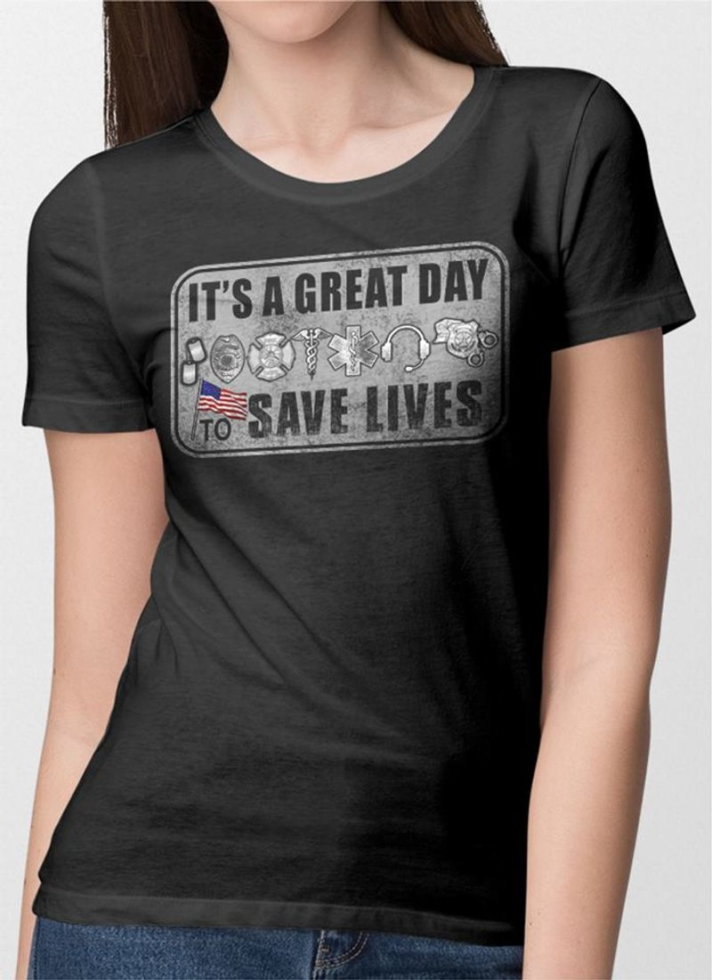 It Is A Great Day Save Lives  T Shirt  Black A9