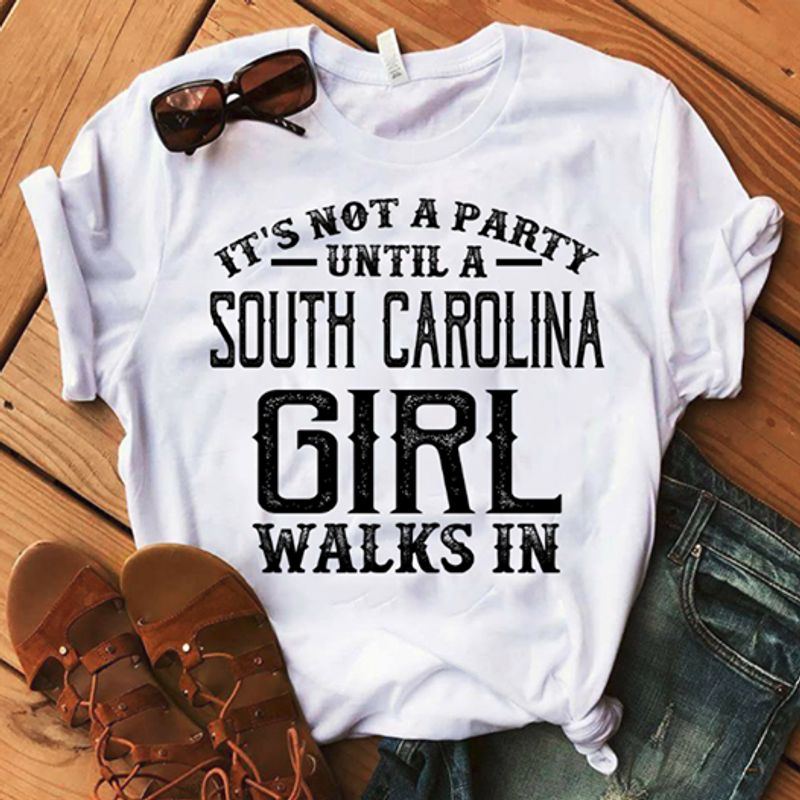 It Is Not A Party Until A South Carolina Girl Walks In  T Shirt White A9