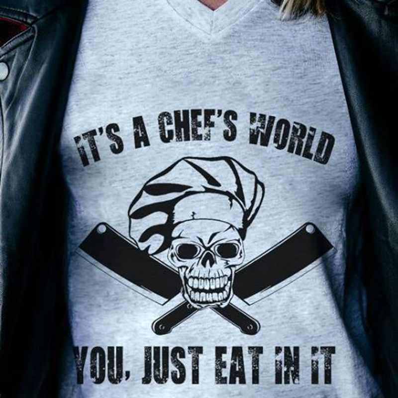 It S A Chef S World You Just Eat In It Skull Cook Knife  T Shirt Grey B5