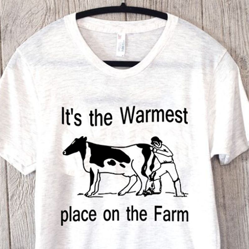 Its The Warmest Place On The Farm T-shirt White A8