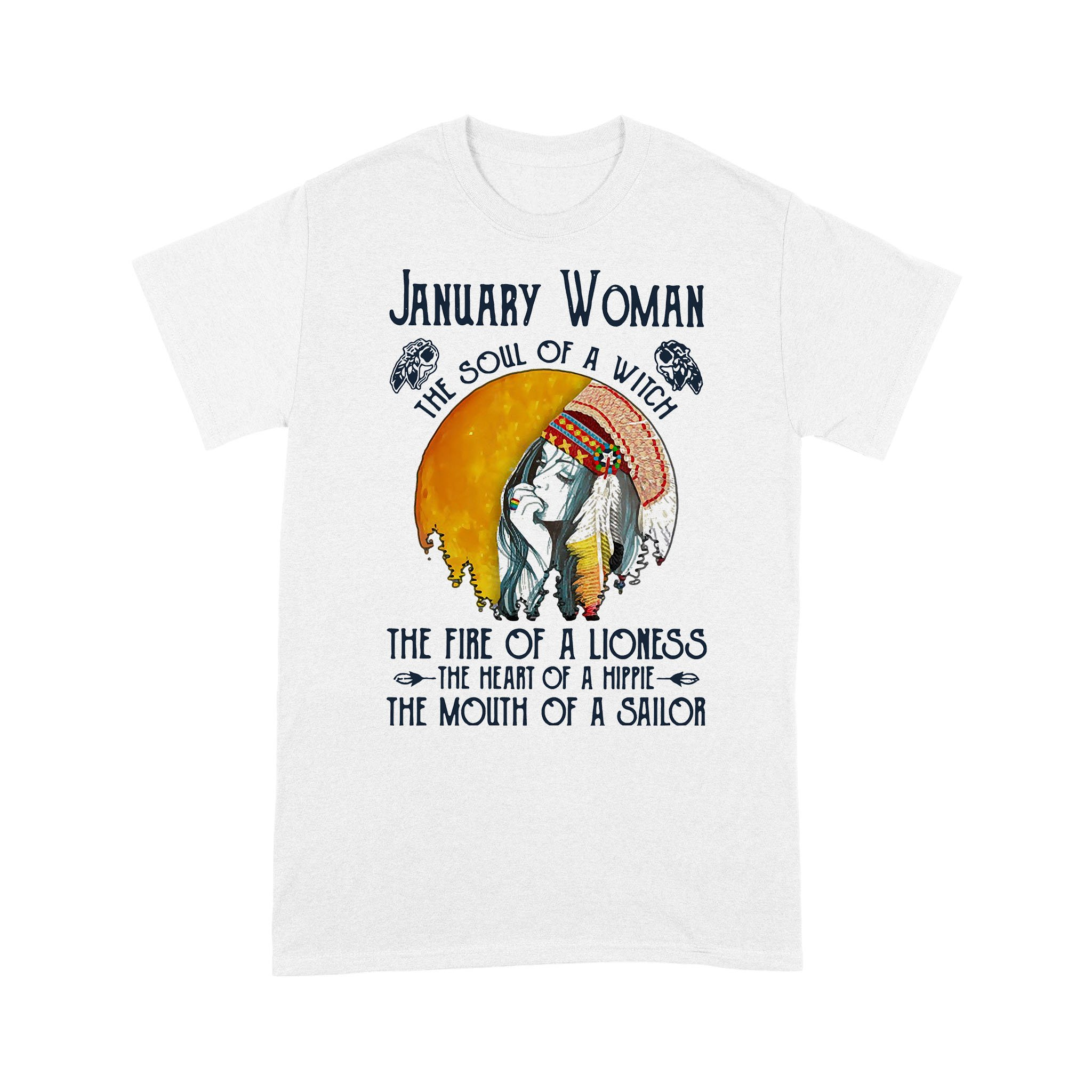 January Native Woman The Soul Of A Witch The Fire Of A Lioness The Heart Of A Hippie The Mouth Of A Sailor T-shirt