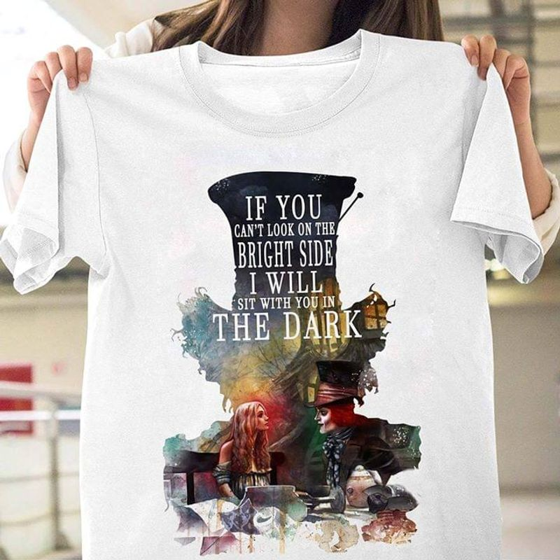 Joker Fans Ww If You Can't See The Bright Side I Will Sit With You In The Dark White T Shirt Men And Women S-6XL Cotton