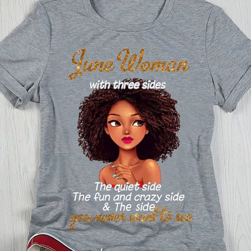 June Woman With Three Sides The Quiet Side The Fun And Crazy Side The Side You Never Want To See Tshirt Gray A2