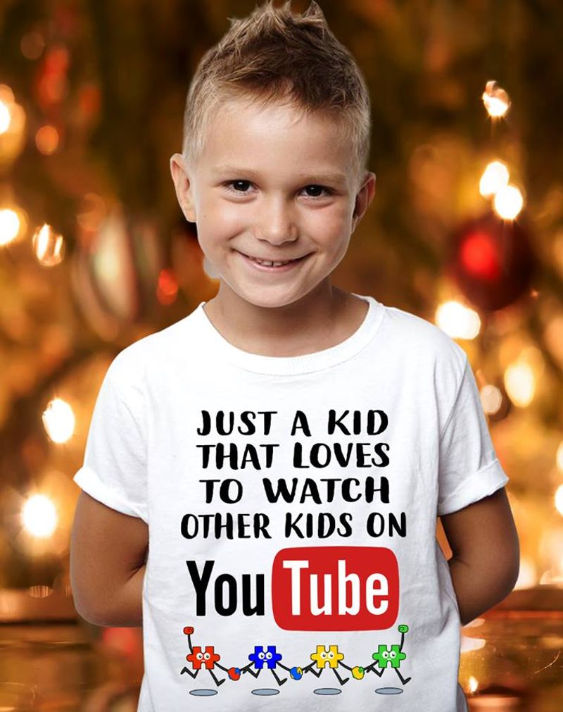 Just A Kid That Loves To Watch Other Kids On You Tube T-shirt White A8