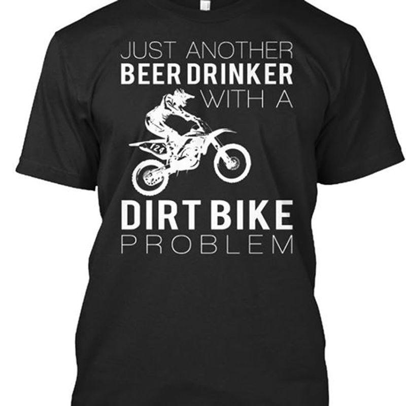 Just Another Beer Drinker Dirt Bike Problem T-shirt Black B1