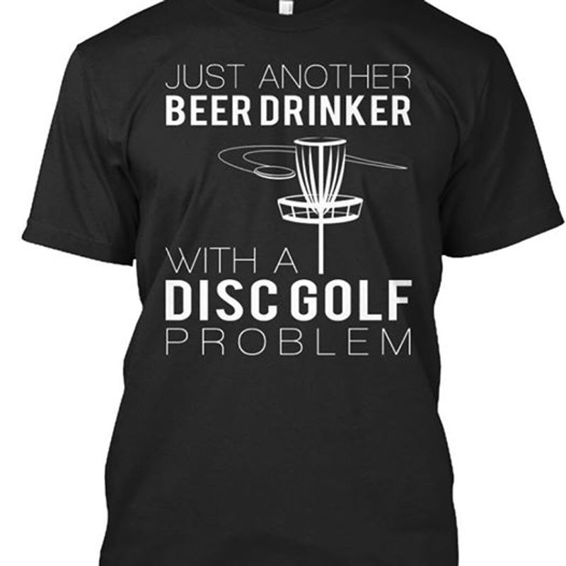 Just Another Beer Drinker With A Disc Golf Problem T Shirt Black A8