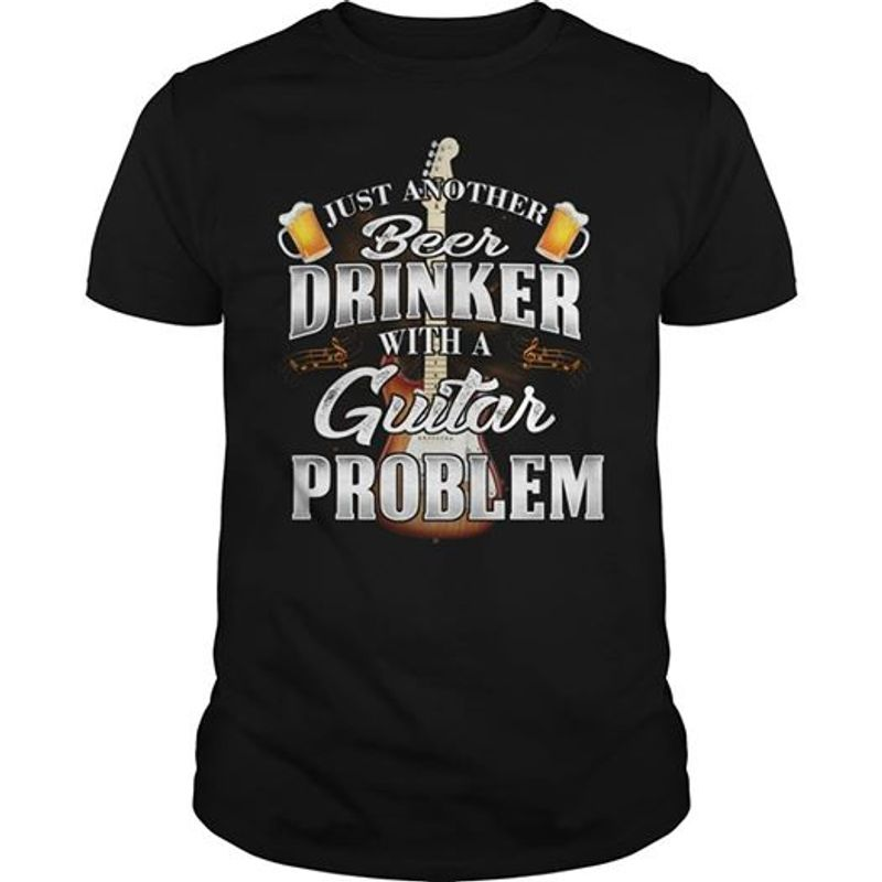 Just Another Beer Drinker With A Guitar Problem T Shirt Black A8