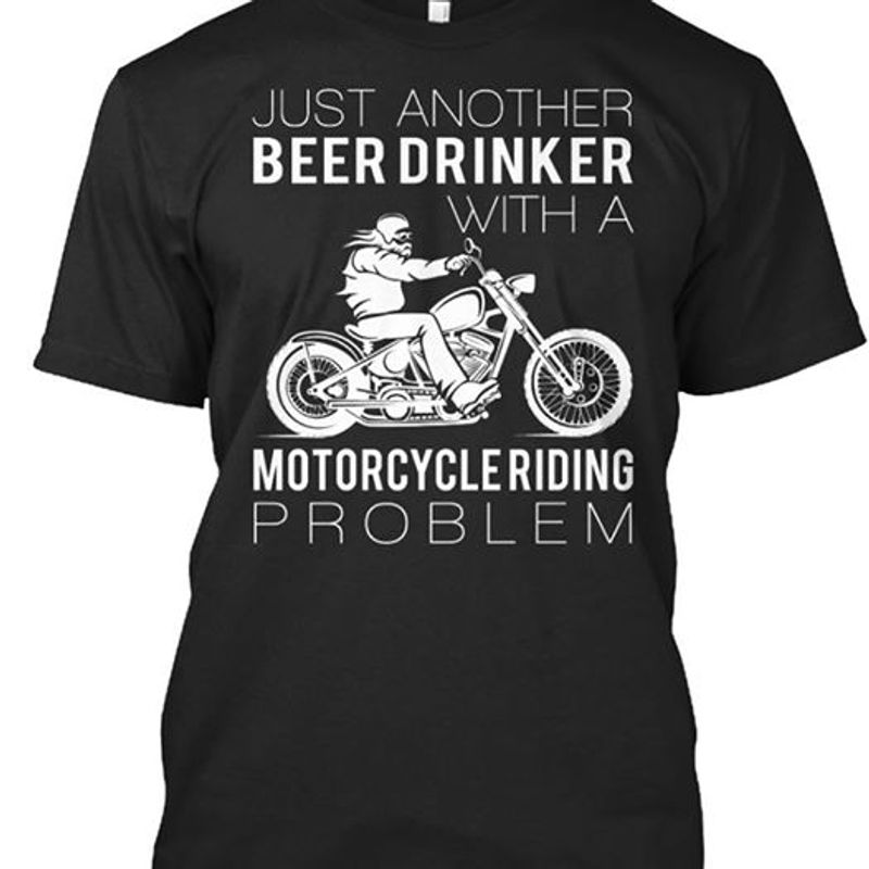 Just Another Beer Drinker With A Motorcycle Riding Problem T-shirt Black A4
