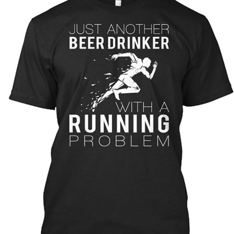 Just Another Beer Drinker With A Running Problem T Shirt Black A4