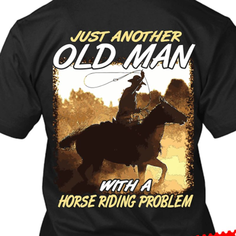 Just Another Old Man With A Horse Riding Problem T Shirt Black A5