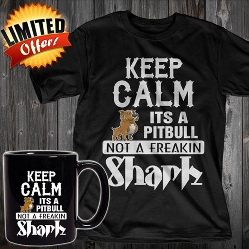 Keep Calm Its A Pitbull Not A Freakin Shark T-shirt Black A9