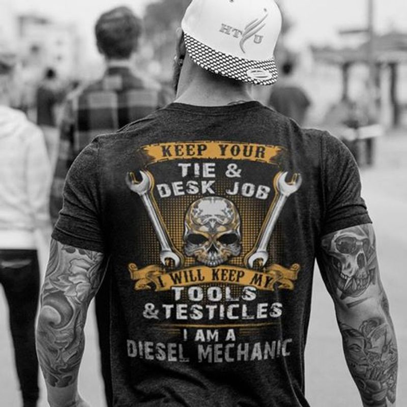 Keep Your Tie Desk Job I Will Keep My Tools Testicles I Am A Diesel Mechanic T-shirt Black A8