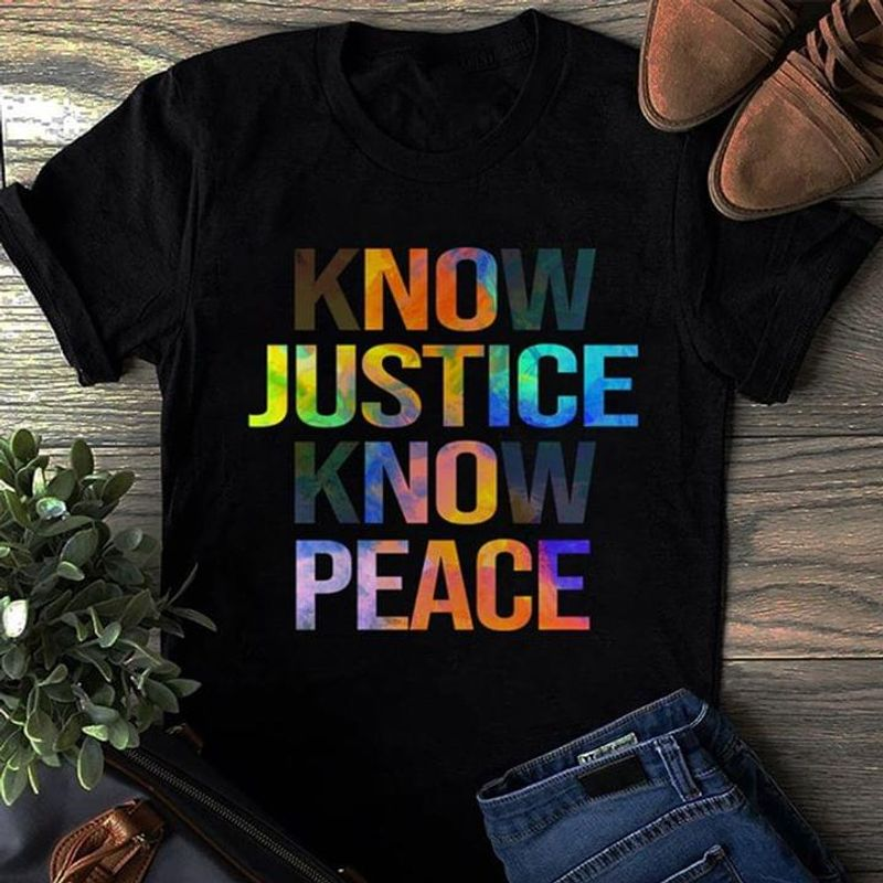 Know Justice Know Peace Racism Racial Equality Black T Shirt Men/ Woman S-6XL Cotton