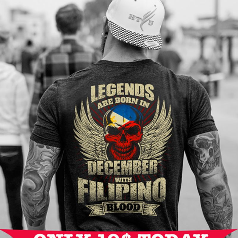 Legends Arc Born In December With Filipino Blood Tshirt Black A2