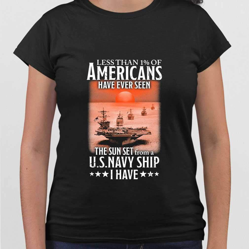 Less Than 1 Of Americans Have Ever Seen The Sun Set From A Us Navy Ship I Have T-shirt