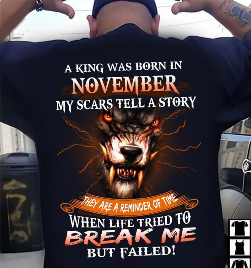 Lion A King Was Born In November My Scars Tell A Story Life Tried To Break Me T Shirt Men And Women S-6XL Cotton