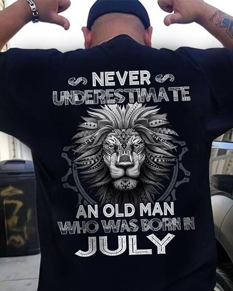 Lion Never Underestimate An Old Man Who Was Born In July Birthday Gift Black T Shirt Men And Women S-6XL Cotton