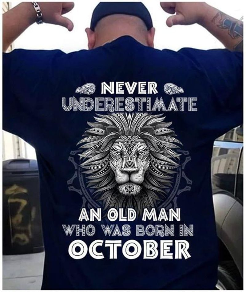 Lion Never Underestimate An Old Man Who Was Born In October Birthday Gift Navy T Shirt Men/ Woman S-6XL Cotton