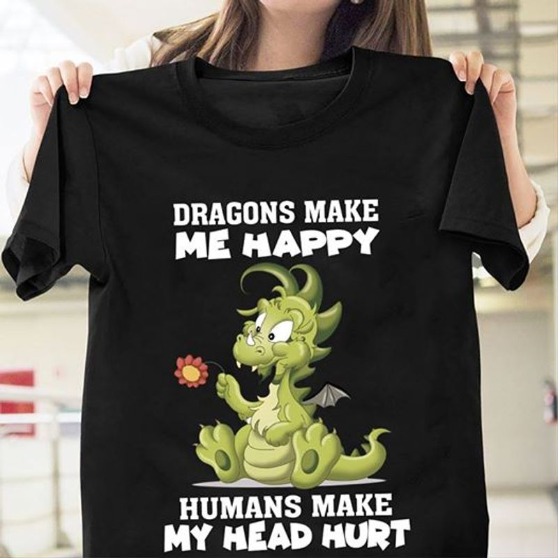 Little Dragon Dragons Make Me Hapapy Humans Make My Head Hurt T-shirt Black B8