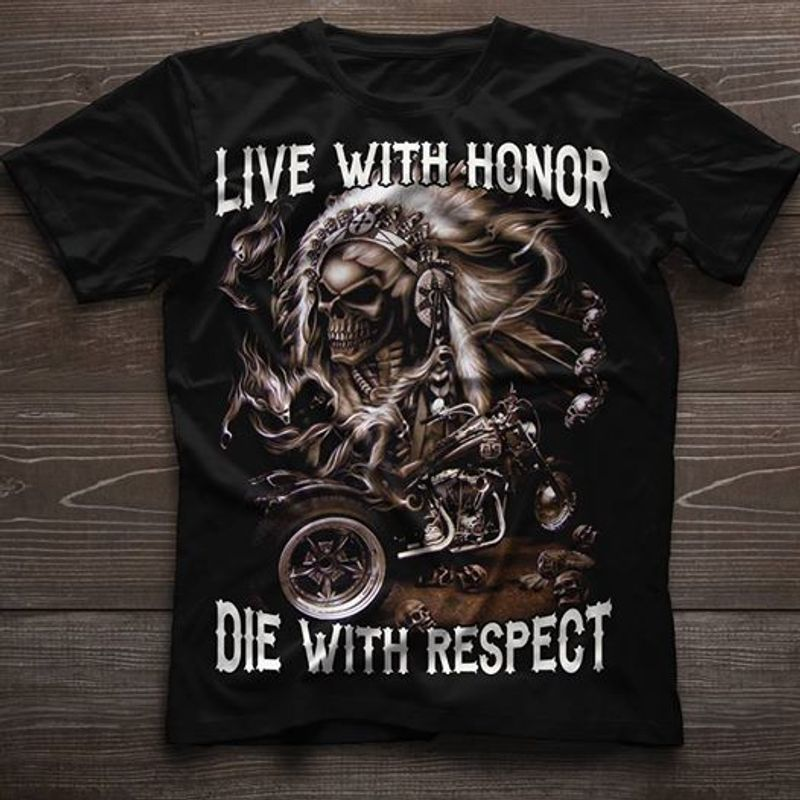 Live With Honor Die With Respect T Shirt Black A4